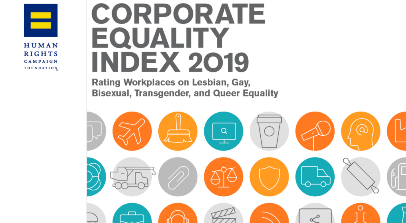 Corporate Equality Index 2019: Rating Workplaces on Lesbian, Gay, Bisexual, Transgender, and Queer Equality. www.hrc.org/CEI | #CEI2019