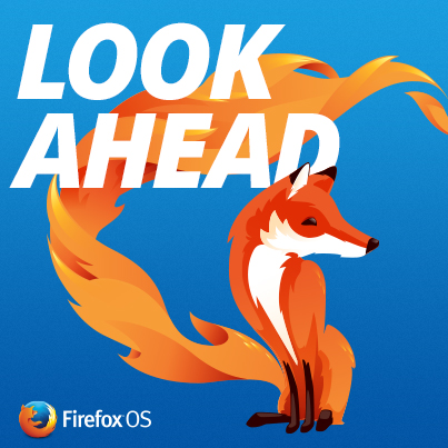 Firefox OS Look Ahead