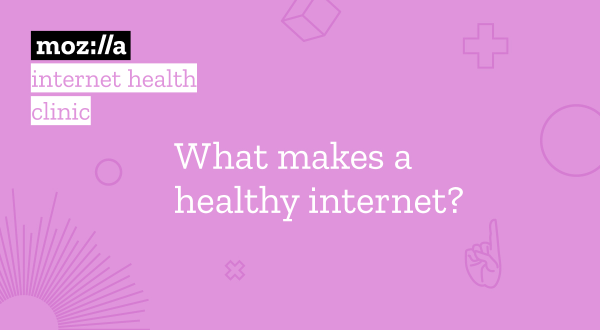 Mozilla - What makes a healthy Internet?