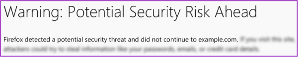 "The heading, ""Warning: Potential Security Risk Ahead"" sits on top of a line of body copy that reads: ""Firefox detected a potential security threate and did not continue to example.com."" The following line is blurred out and the entire example is outlined in purple."