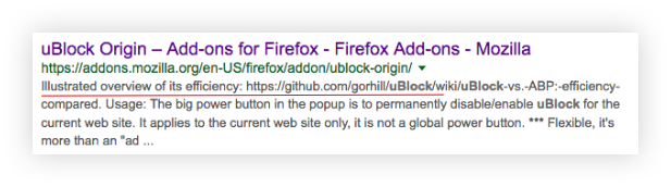 "Screenshot of a Google search ""snippet"" for the extension, uBlock Origin. It contains the line ""uBlock Origin—Add-ons for FIrefox - Firefox Add-ons - Mozilla,"" the add-on's link, and then body copy, which begins with ""Illustrated overview of its efficiency,"" followed by a link to a bug. Then the next: ""Usage: the big power button in the popup is to permanently disable/enable uBlock for the current web site. It applies to the current web site only. It it not a global power button. ***Flexible, it's more than an ""ad..."""