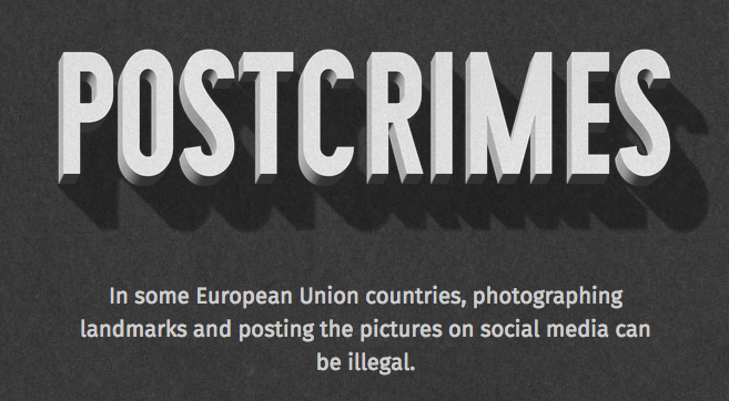Postcrimes: In some European Union countries, photographing landmarks and posting the pictures on social media can be illegal.