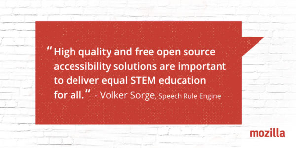 """High quality and free open source accessibility solutions are important to deliver equal STEM education for all."" - Volker Sorge, Speech Rule Engine"